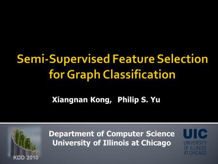Xiangnan Kong,Philip S. Yu Department of Computer Science University of Illinois at Chicago KDD 2010.