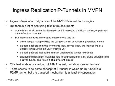 L3VPN WG2014-Jul-221 Ingress Replication P-Tunnels in MVPN I ngress Replication (IR) is one of the MVPN P-tunnel technologies But there's a lot of confusing.