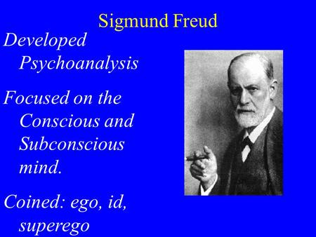 Developed Psychoanalysis Focused on the Conscious and Subconscious mind. Coined: ego, id, superego Sigmund Freud.