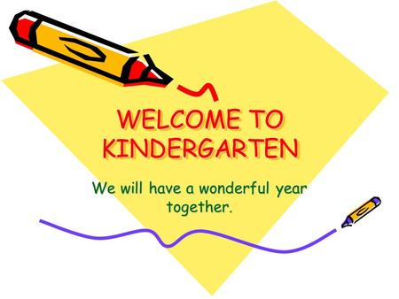 WELCOME TO KINDERGARTEN We will have a wonderful year together.
