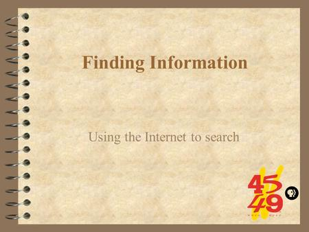 Finding Information Using the Internet to <strong>search</strong>.