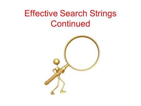 Effective Search Strings Continued. Truncated Searches A special symbol (*) which allows you to search simultaneously for several words with the same.