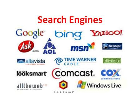 Search Engines. Search Strategies Define the search topic(s) and break it down into its component parts What terms, words or phrases do you use to describe.