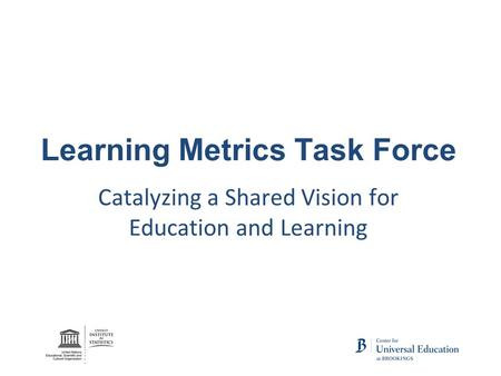 Learning Metrics Task Force Catalyzing a Shared Vision for Education and Learning.