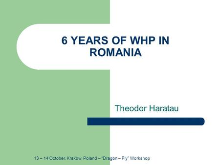 "13 – 14 October, Krakow, Poland – ""Dragon – Fly"" Workshop 6 YEARS OF WHP IN ROMANIA Theodor Haratau."