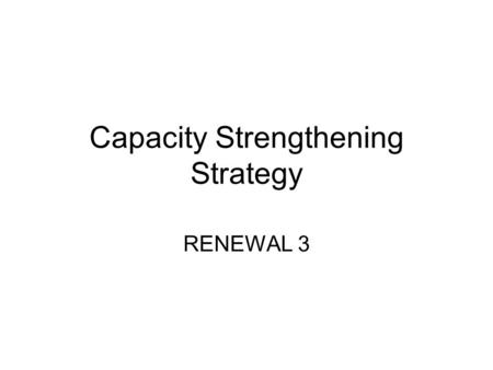 Capacity Strengthening Strategy RENEWAL 3. Core Pillars of RENEWAL Action research Communications Capacity.