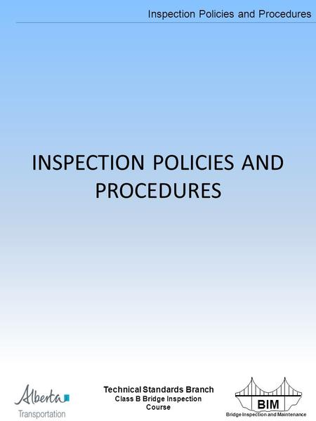 BIM Bridge Inspection and Maintenance Technical Standards Branch Class B Bridge Inspection Course Inspection Policies and Procedures INSPECTION POLICIES.