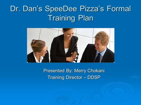 Dr. Dan's SpeeDee Pizza's Formal Training Plan <strong>Presented</strong> By: Merry Chokani Training Director – DDSP.