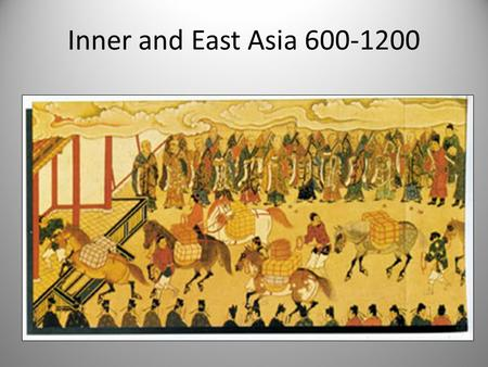 Inner and East Asia 600-1200. Early Tang Empire 618-755 Li Shimin expanded westward combining cultural, religious and military attributes of Turkic and.
