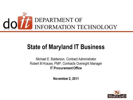 DEPARTMENT OF INFORMATION TECHNOLOGY State of Maryland IT Business Michael E. Balderson, Contract Administrator Robert M Krauss, PMP, Contracts Oversight.