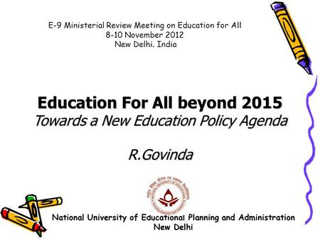 National University of Educational Planning and Administration New Delhi Education For All beyond 2015 Towards a New Education Policy Agenda R.Govinda.