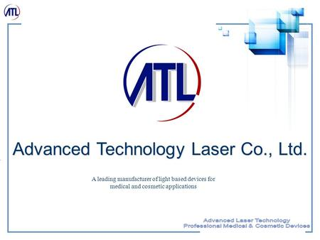 Advanced Technology Laser Co., Ltd. A leading manufacturer of light based devices for medical and cosmetic applications.