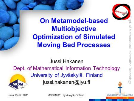 Dept. of Mathematical Information Technology June 13-17, 2011MCDM2011, Jyväskylä, Finland On Metamodel-based Multiobjective Optimization of Simulated Moving.