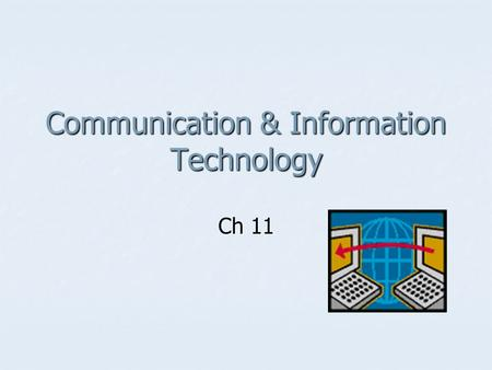 Communication & Information Technology Ch 11. What Is Communication? Communication Communication The transfer and understanding of meaning. The transfer.