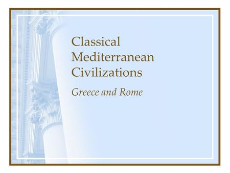 Classical Mediterranean Civilizations Greece and Rome.