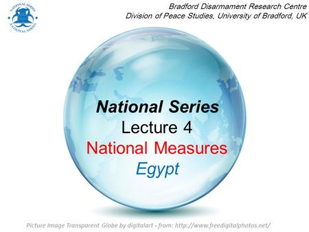 National Series Lecture 4 National Measures Egypt Bradford Disarmament Research Centre Division of Peace Studies, University of Bradford, UK Picture Image.
