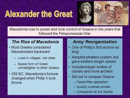 Macedonia rose to power and took control of Greece in the years that followed the Peloponnesian War. Most Greeks considered Macedonians backward –Lived.