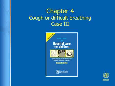 Chapter 4 Cough or difficult breathing Case III. Case study: Mary is an 8 year old girl with cough and weight loss for some weeks.