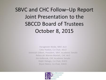 SBVC and CHC Follow–Up Report Joint Presentation to the SBCCD Board of Trustees October 8, 2015 Haragewen Kinde, SBVC ALO Celia Huston, Co-Chair, ASLO.