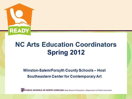 NC Arts Education Coordinators Spring 2012 Winston-Salem/Forsyth County Schools – Host Southeastern Center for Contemporary Art.