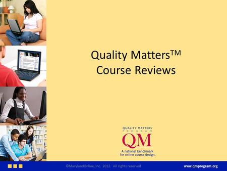 Quality Matters TM Course Reviews ©MarylandOnline, Inc. 2012. All rights reserved.