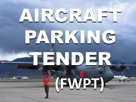 AIRCRAFT PARKING TENDER (FWPT). Major Duties The Fixed Wing Parking Tender is a technical specialist functioning under Air Operations. At an airtanker.