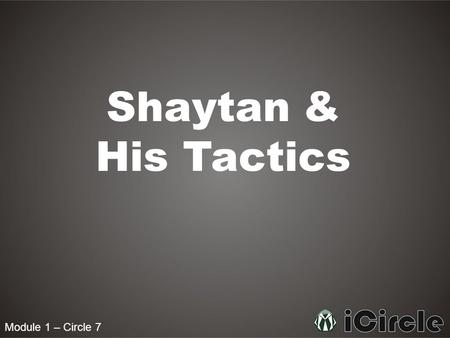 Module 1 – Circle 7 Shaytan & His Tactics. Module 1 – Circle 7 Who was Azazil? Azazil was a creation of Allah swt who was given free will, and chose to.