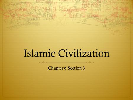 Islamic Civilization Chapter 6 Section 3. Prosperity in the Islamic World  Extensive trading network that included the Islamic world, China, India, and.