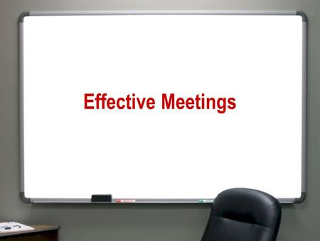 Effective Meetings. The worst meeting I ever attended…