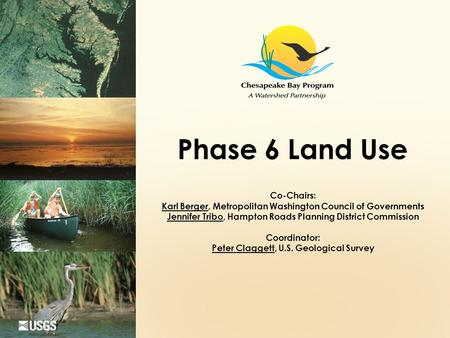 Phase 6 Land Use Co-Chairs: Karl Berger, Metropolitan Washington Council of Governments Jennifer Tribo, Hampton Roads Planning District Commission Coordinator: