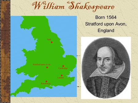 William Shakespeare Born 1564 Stratford upon Avon, England.