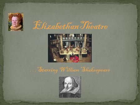 …Starring William Shakespeare. Throughout the middle ages plays were performed by workers in towns and were religious based, often retelling stories from.