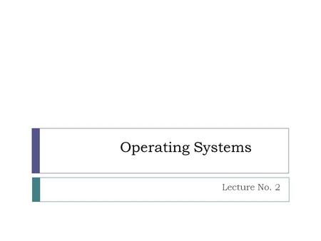Operating Systems Lecture No. 2. Basic Elements  At a top level, a computer consists of a processor, memory and I/ O Components.  These components are.