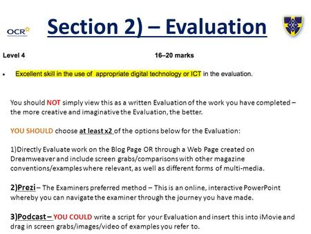 Section 2) – Evaluation You should NOT simply view this as a written Evaluation of the work you have completed – the more creative and imaginative the.