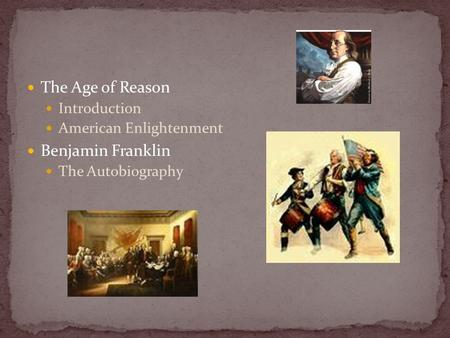 The Age of Reason Introduction American Enlightenment Benjamin Franklin The Autobiography.