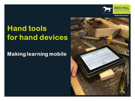 Hand tools for hand devices Making learning mobile.