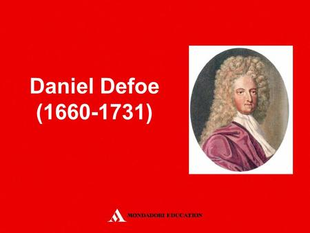 Daniel Defoe (1660-1731). He was born in London in a Puritan family He was educated at one of the best Dissenting Academies He changed a lot of jobs His.