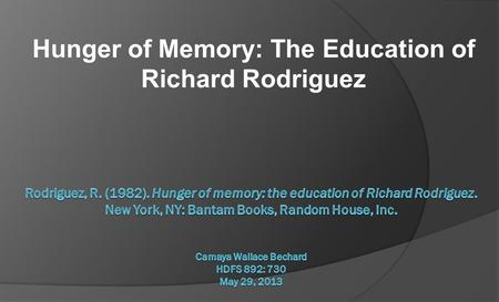 Hunger of Memory: The Education of Richard Rodriguez.