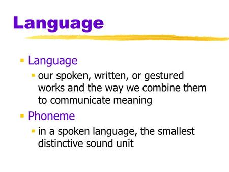Language  Language  our spoken, written, or gestured works and the way we combine them to communicate meaning  Phoneme  in a spoken language, the smallest.