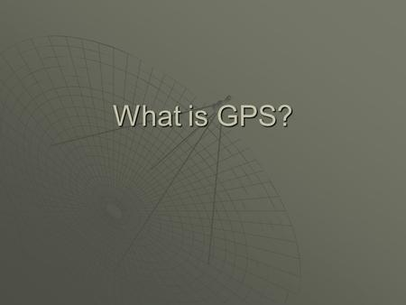What is GPS?. GPS  Global Positioning System  Network of 24 satellites (with spares)  Developed by Department of Defense  Operational 24 hours/day.