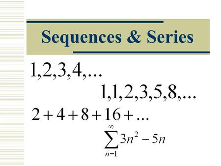 Sequences & Series. Sequences  A sequence is a function whose domain is the set of all positive integers.  The first term of a sequences is denoted.