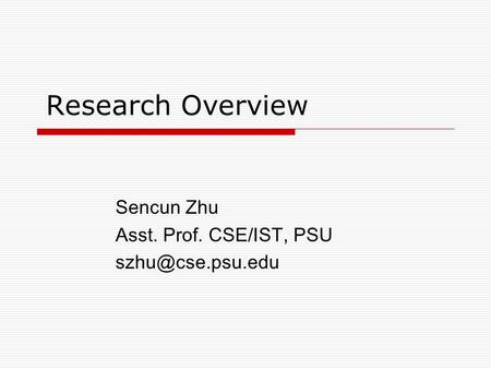 Research Overview Sencun Zhu Asst. Prof. CSE/IST, PSU