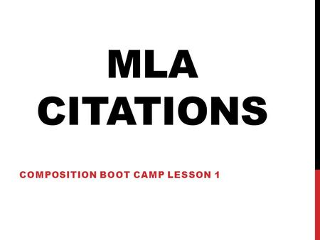MLA CITATIONS COMPOSITION BOOT CAMP LESSON 1. WHY DO I NEED TO KNOW THIS? -Great question! -Many assignments in Composition will require you to integrate.