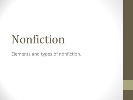 Nonfiction Elements and types of nonfiction.. Fiction or Nonfiction? Fiction – a story or narrative that is partially or fully invented by the author.