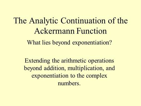 The Analytic Continuation of the Ackermann Function What lies beyond exponentiation? Extending the arithmetic operations beyond addition, multiplication,