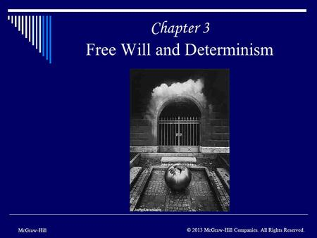 Chapter 3 Free Will and Determinism McGraw-Hill © 2013 McGraw-Hill Companies. All Rights Reserved.