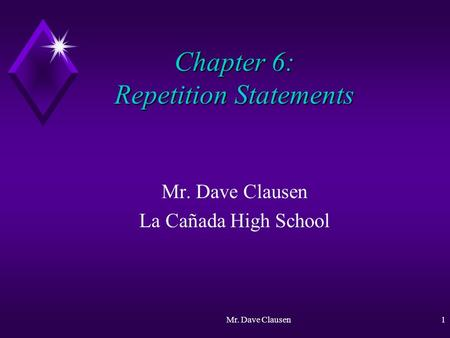 Mr. Dave Clausen1 La Cañada High School Chapter 6: Repetition Statements.