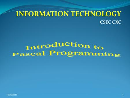INFORMATION TECHNOLOGY CSEC CXC 10/25/20151. PASCAL is a programming language named after the 17th century mathematician Blaise Pascal. Pascal provides.