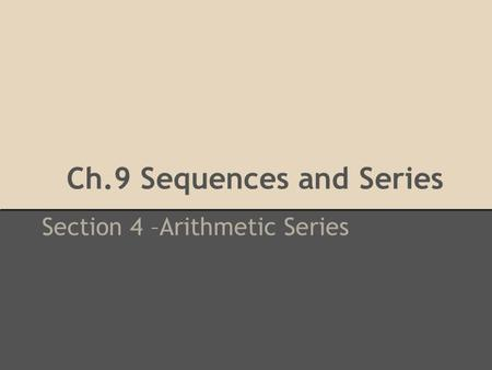 Ch.9 Sequences and Series Section 4 –Arithmetic Series.