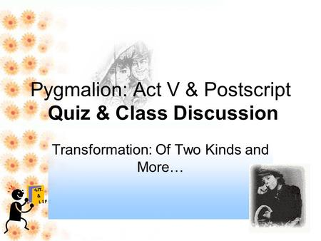 Pygmalion: Act V & Postscript Quiz & Class Discussion